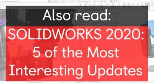 Solidworks 2020 most interesting updates