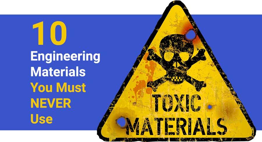 10-toxic-dangerous-engineering-materials